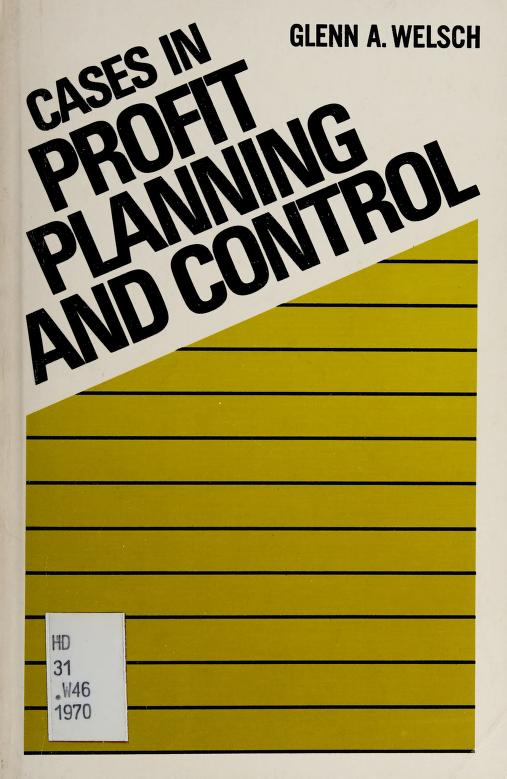 Cases in profit planning and control by Glenn A. Welsch