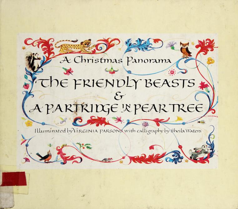 The friendly beasts & a partridge in a pear tree by illuminated by Virginia Parsons with calligraphy by Sheila Waters.