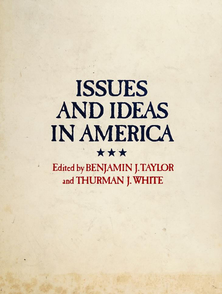 Issues and ideas in America by edited by Benjamin J. Taylor and Thurman J. White.