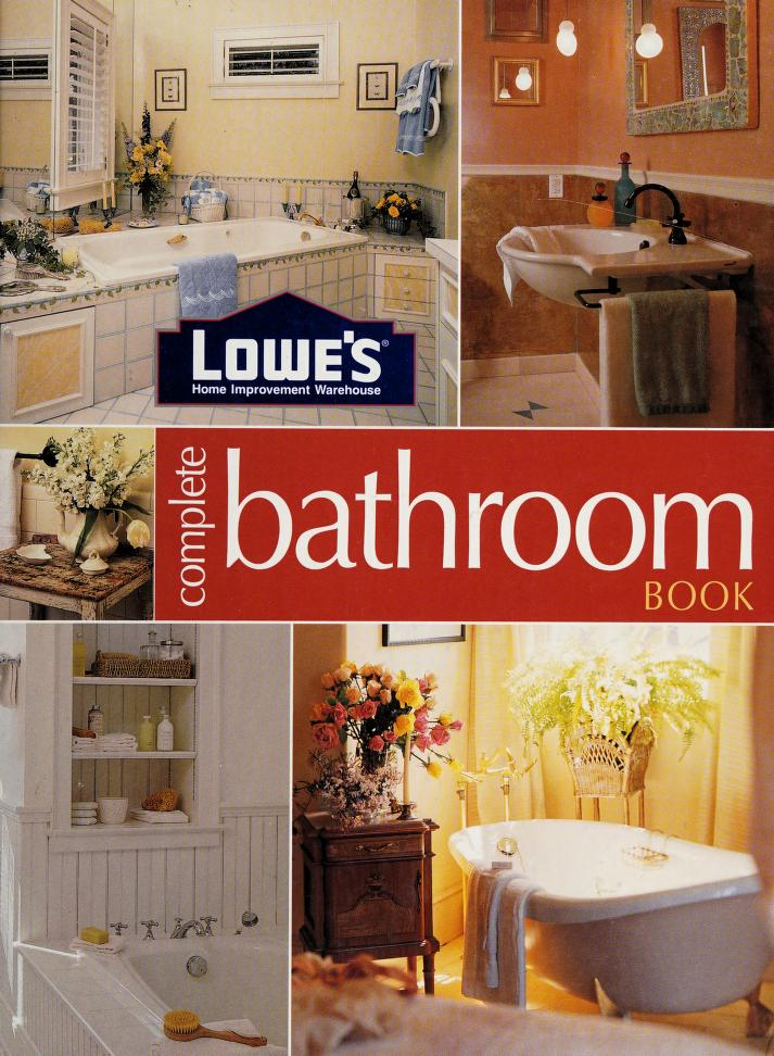 Lowe's home improvement warehouse complete bathroom book by [Lowe's Companies, Inc. ; editor, Don Vandervort].