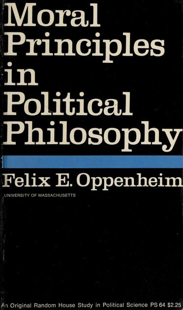Moral principles in political philosophy by Felix E. Oppenheim