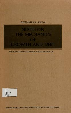 Cover of: Notes on the mechanics of growth and debt | Benjamin B. King