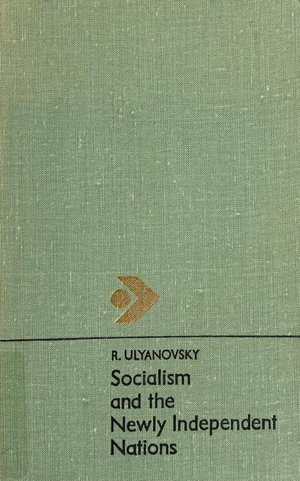 Socialism and the newly independent nations by R. A. Ulʹi͡anovskiĭ