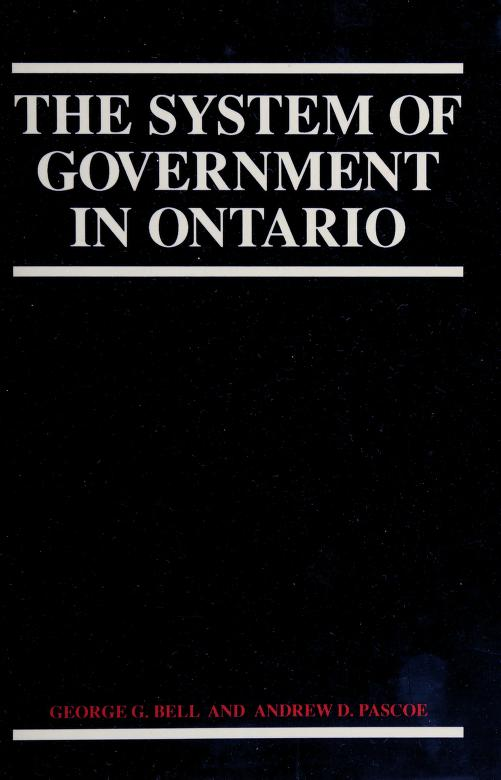 System of Government in Ontario by George G. Bell, Andrew D. Pascoe